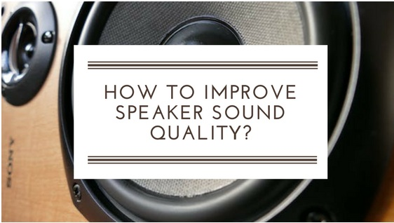 How to improve speaker sound quality