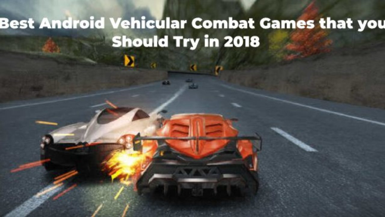 5 Best Android Vehicular Combat Games That You Should Try In 2018